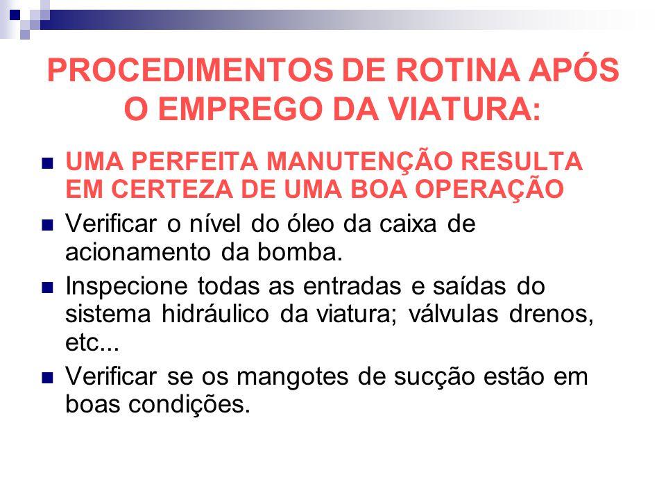 PROCEDIMENTOS DE ROTINA APÓS O EMPREGO DA VIATURA: UMA PERFEITA MANUTENÇÃO RESULTA EM CERTEZA DE UMA BOA OPERAÇÃO Verificar o nível do óleo da caixa d