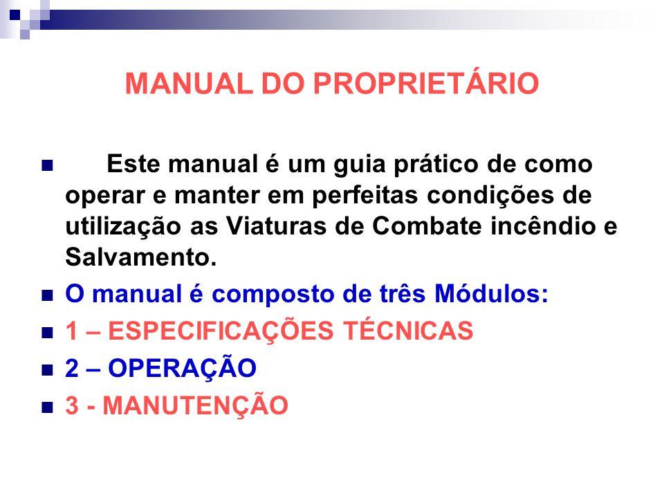 MANUAL DO PROPRIETÁRIO Este manual é um guia prático de como operar e manter em perfeitas condições de utilização as Viaturas de Combate incêndio e Sa