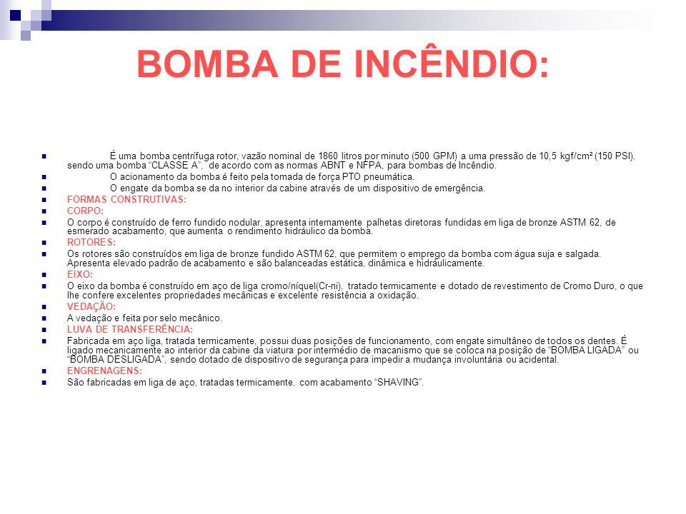 BOMBA DE INCÊNDIO: É uma bomba centrífuga rotor, vazão nominal de 1860 litros por minuto (500 GPM) a uma pressão de 10,5 kgf/cm² (150 PSI), sendo uma