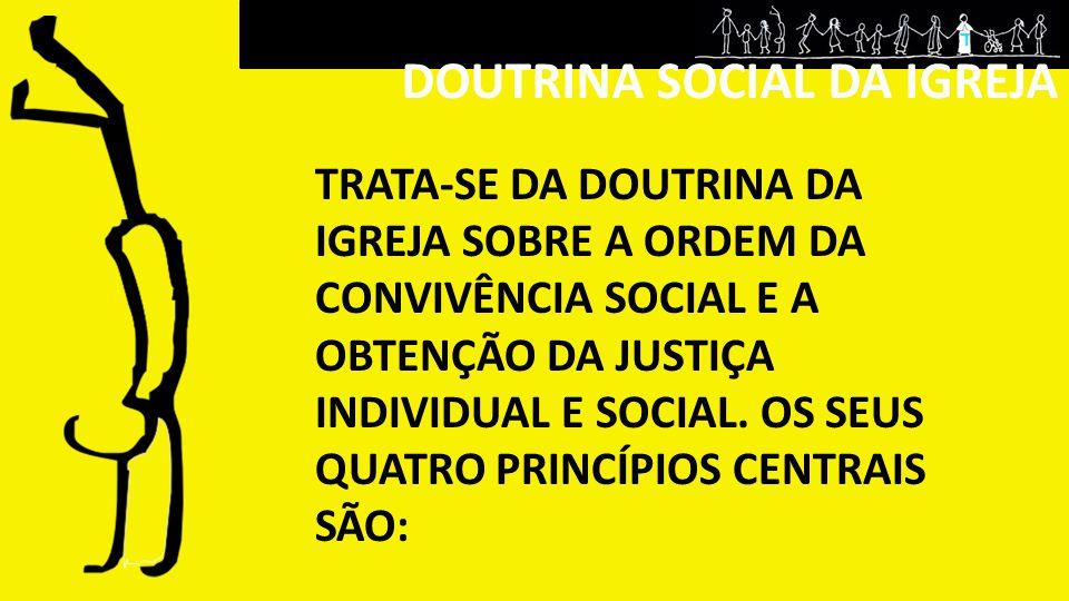 DOUTRINA SOCIAL DA IGREJA TRATA-SE DA DOUTRINA DA IGREJA SOBRE A ORDEM DA CONVIVÊNCIA SOCIAL E A OBTENÇÃO DA JUSTIÇA INDIVIDUAL E SOCIAL. OS SEUS QUAT