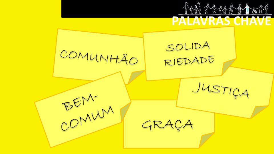 PALAVRAS CHAVE COMUNHÃO GRAÇA JUSTIÇA SOLIDA RIEDADE SOLIDA RIEDADE BEM- COMUM