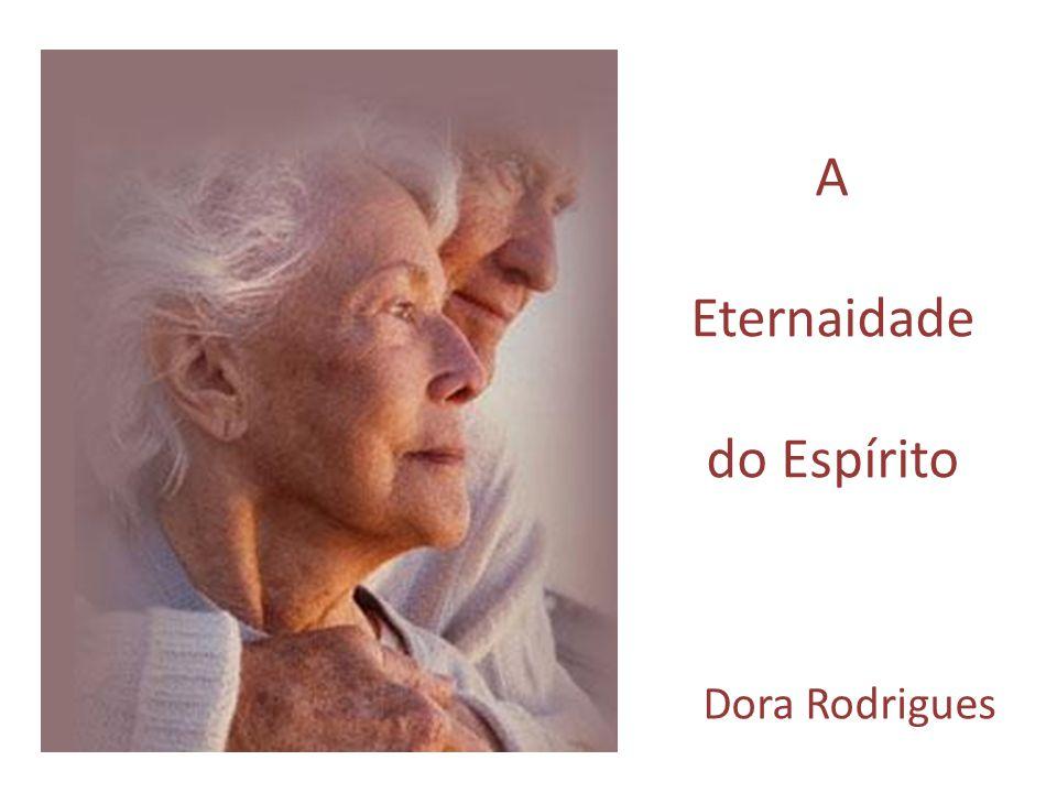 A Eternaidade do Espírito Dora Rodrigues