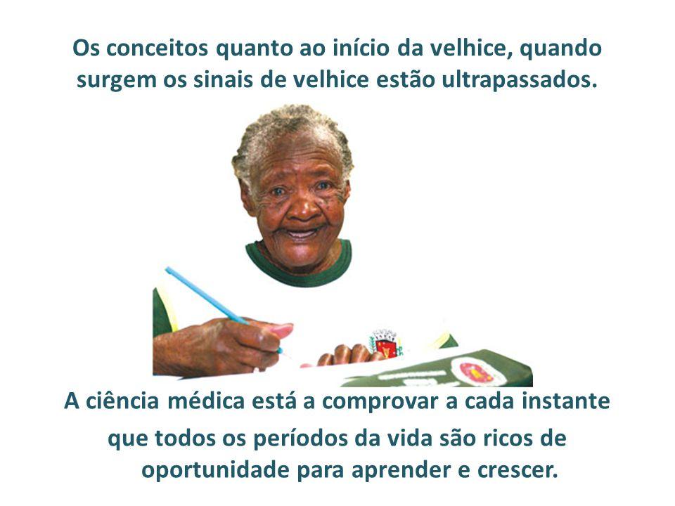 Os conceitos quanto ao início da velhice, quando surgem os sinais de velhice estão ultrapassados. A ciência médica está a comprovar a cada instante qu