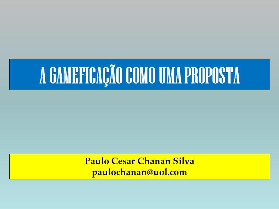 A GAMEFICAÇÃO COMO UMA PROPOSTA Paulo Cesar Chanan Silva paulochanan@uol.com