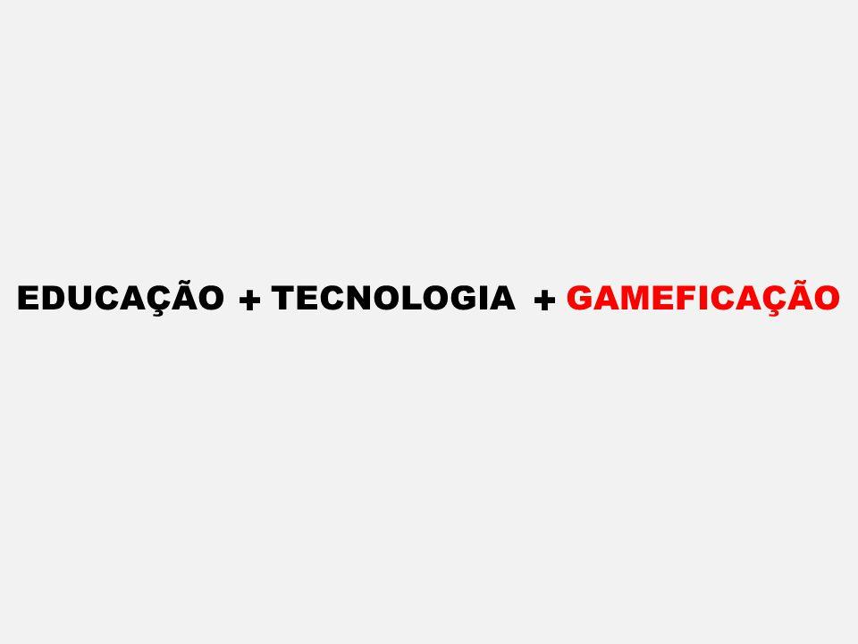 EDUCAÇÃO + TECNOLOGIA + GAMEFICAÇÃO