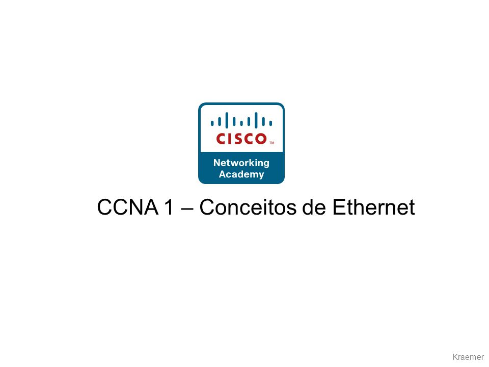Kraemer CCNA 1 – Conceitos de Ethernet