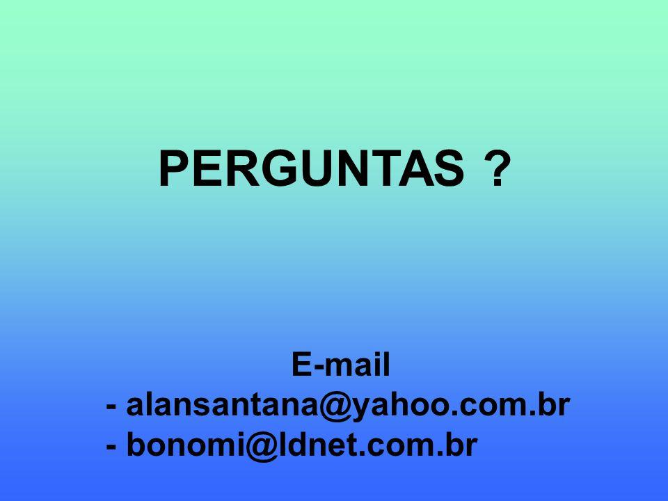 E-mail - alansantana@yahoo.com.br - bonomi@ldnet.com.br PERGUNTAS ?