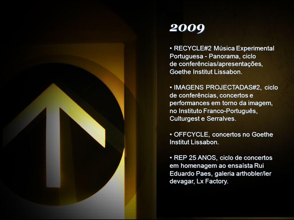 2009 RECYCLE#2 Música Experimental Portuguesa - Panorama, ciclo de conferências/apresentações, Goethe Institut Lissabon.