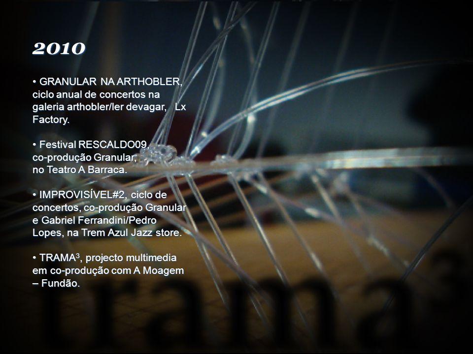 2010 GRANULAR NA ARTHOBLER, ciclo anual de concertos na galeria arthobler/ler devagar, Lx Factory.