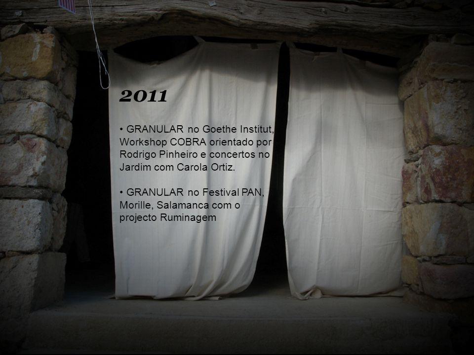 2011 GRANULAR no Goethe Institut, Workshop COBRA orientado por Rodrigo Pinheiro e concertos no Jardim com Carola Ortiz.
