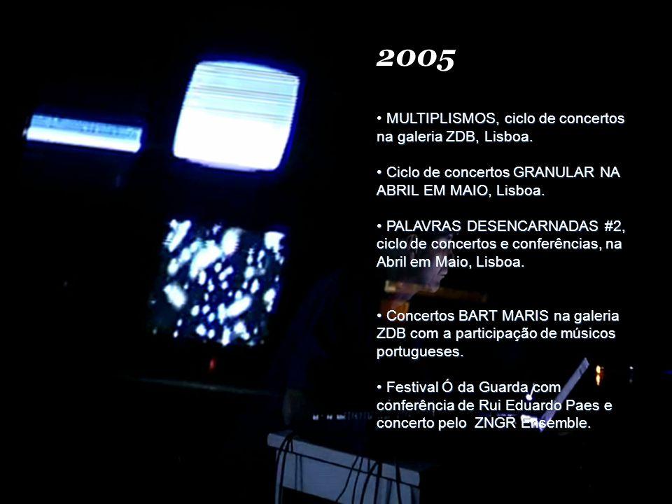 2005 MULTIPLISMOS, ciclo de concertos na galeria ZDB, Lisboa.