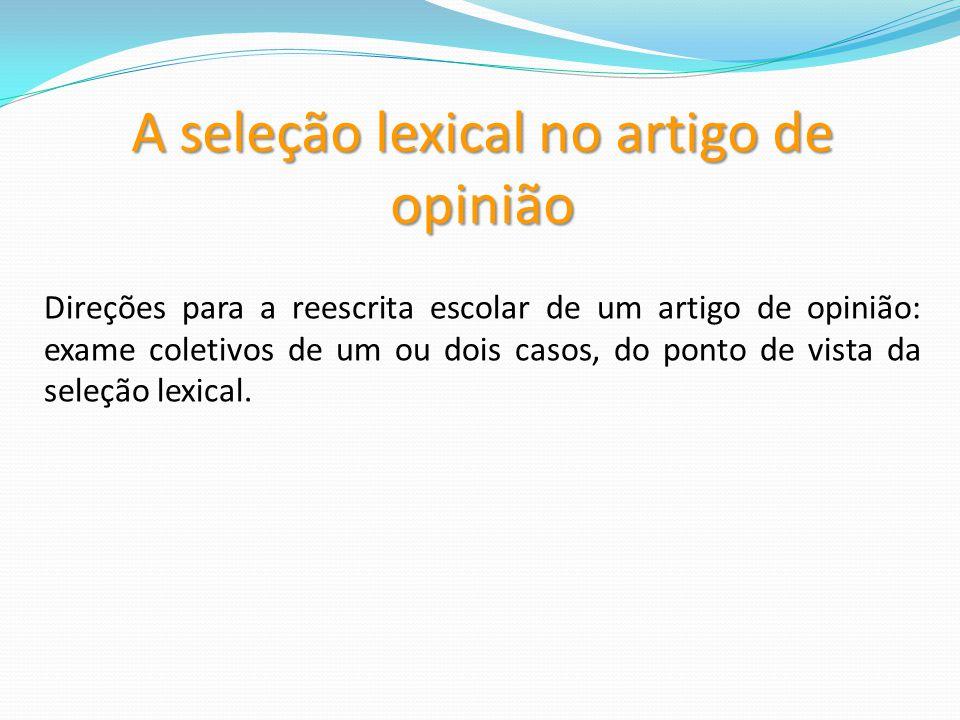 A seleção lexical no artigo de opinião Direções para a reescrita escolar de um artigo de opinião: exame coletivos de um ou dois casos, do ponto de vista da seleção lexical.