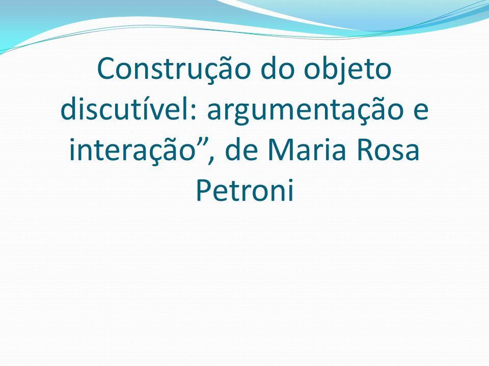 Construção do objeto discutível: argumentação e interação, de Maria Rosa Petroni