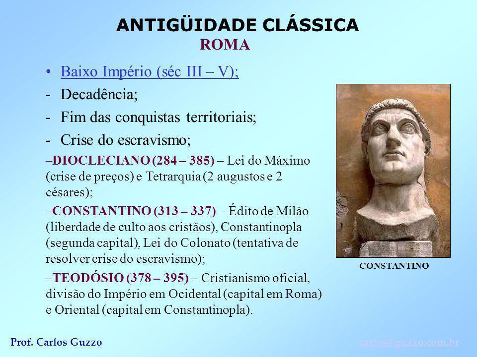 ANTIGÜIDADE CLÁSSICA ROMA Prof. Carlos Guzzocarlos@guzzo.com.br Baixo Império (séc III – V); -Decadência; -Fim das conquistas territoriais; -Crise do