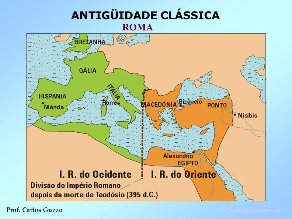 ANTIGÜIDADE CLÁSSICA ROMA Prof. Carlos Guzzocarlos@guzzo.com.br