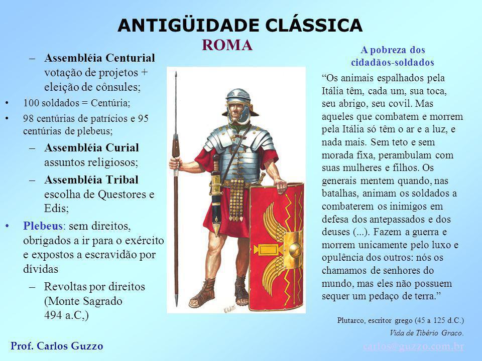 ANTIGÜIDADE CLÁSSICA ROMA Prof. Carlos Guzzocarlos@guzzo.com.br –Assembléia Centurial votação de projetos + eleição de cônsules; 100 soldados = Centúr