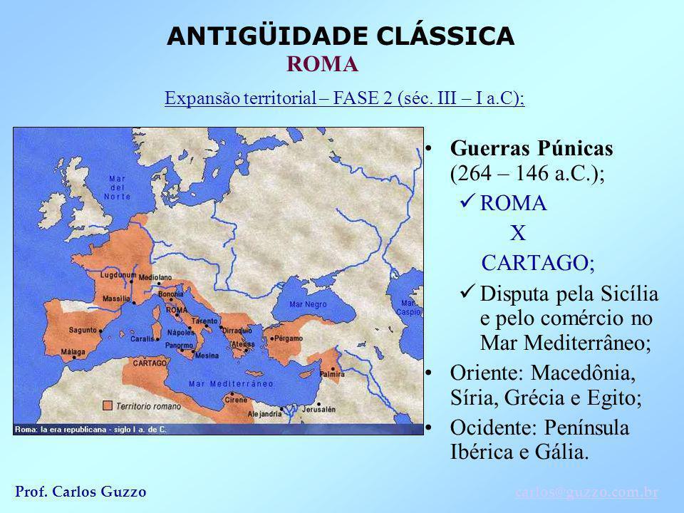 ANTIGÜIDADE CLÁSSICA ROMA Prof. Carlos Guzzocarlos@guzzo.com.br Guerras Púnicas (264 – 146 a.C.); ROMA X CARTAGO; Disputa pela Sicília e pelo comércio