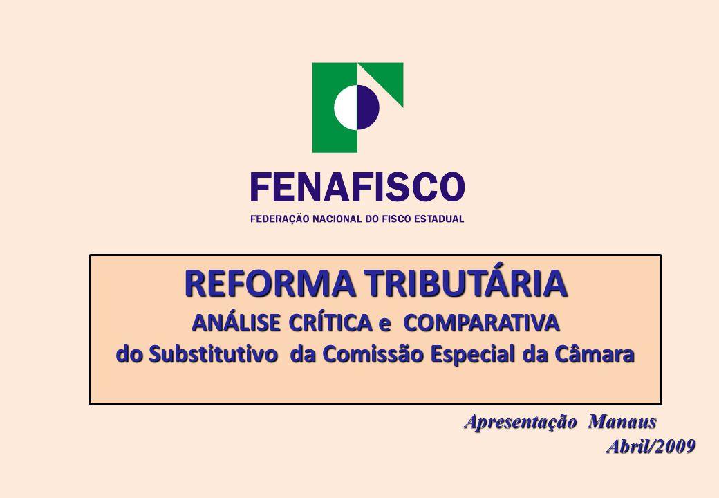 REFORMA TRIBUTÁRIA ANÁLISE CRÍTICA e COMPARATIVA do Substitutivo da Comissão Especial da Câmara Apresentação Manaus Apresentação Manaus Abril/2009 Abril/2009