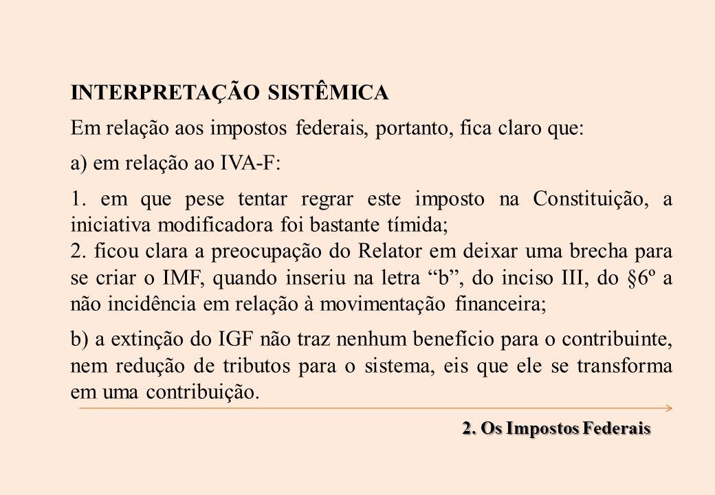 INTERPRETAÇÃO SISTÊMICA Em relação aos impostos federais, portanto, fica claro que: a) em relação ao IVA-F: 1.