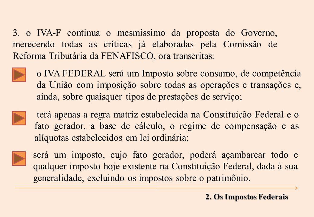o IVA FEDERAL será um Imposto sobre consumo, de competência da União com imposição sobre todas as operações e transações e, ainda, sobre quaisquer tipos de prestações de serviço; 3.
