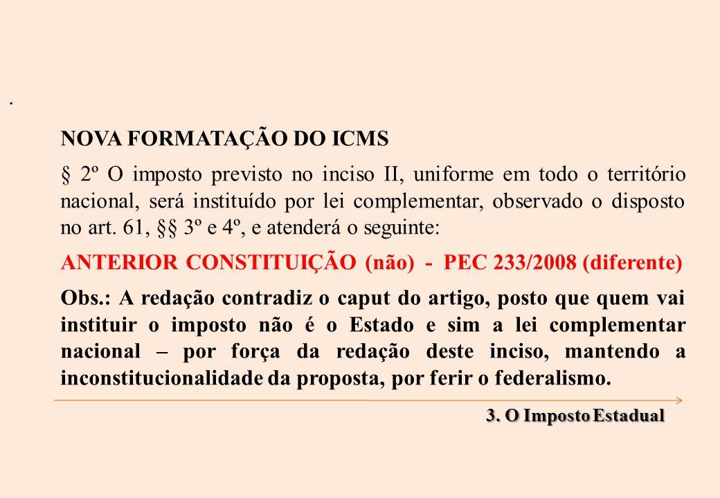 NOVA FORMATAÇÃO DO ICMS § 2º O imposto previsto no inciso II, uniforme em todo o território nacional, será instituído por lei complementar, observado o disposto no art.