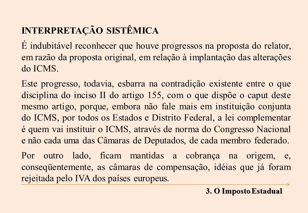 INTERPRETAÇÃO SISTÊMICA É indubitável reconhecer que houve progressos na proposta do relator, em razão da proposta original, em relação à implantação das alterações do ICMS.