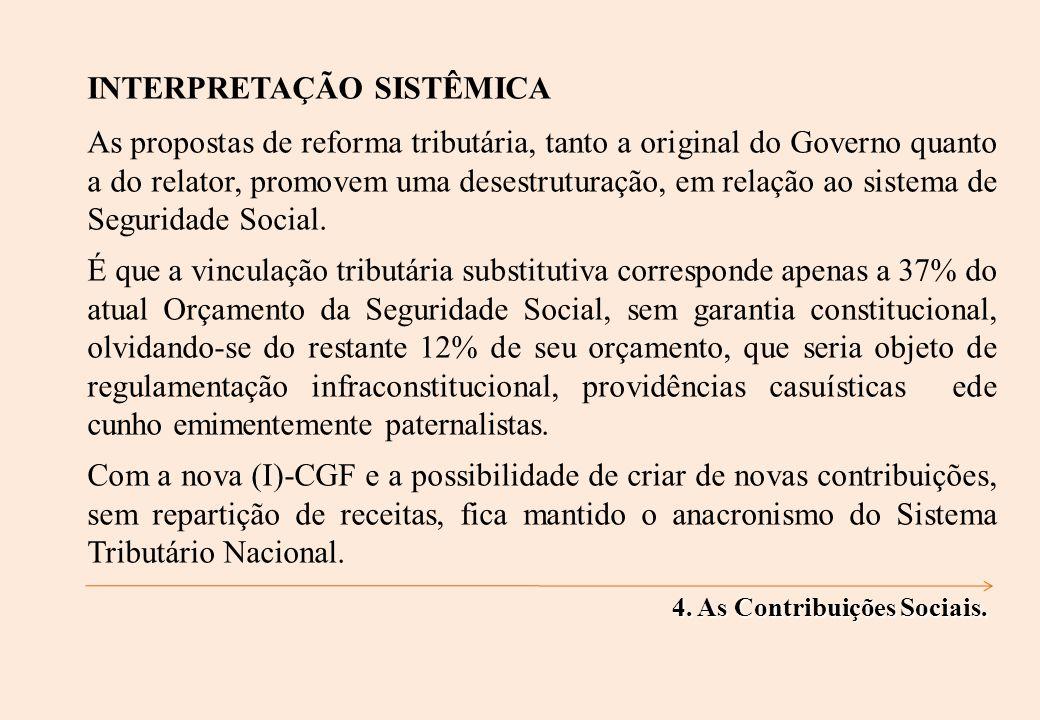 INTERPRETAÇÃO SISTÊMICA As propostas de reforma tributária, tanto a original do Governo quanto a do relator, promovem uma desestruturação, em relação ao sistema de Seguridade Social.