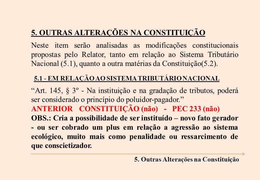 5. OUTRAS ALTERAÇÕES NA CONSTITUIÇÃO Neste item serão analisadas as modificações constitucionais propostas pelo Relator, tanto em relação ao Sistema T