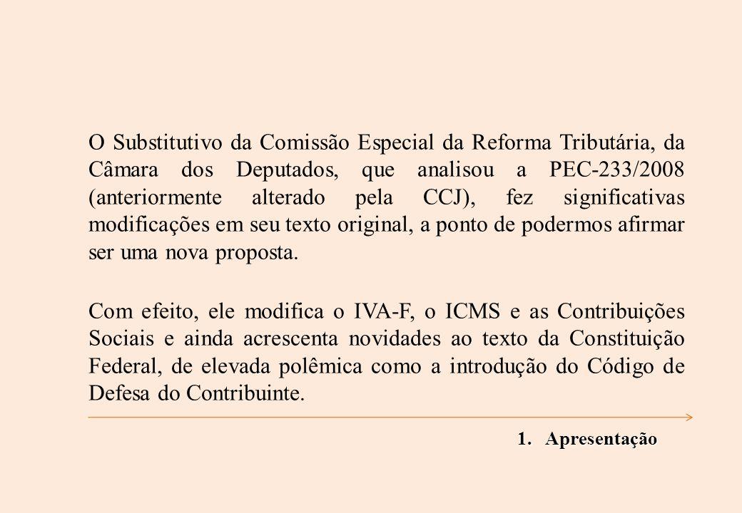 O Substitutivo da Comissão Especial da Reforma Tributária, da Câmara dos Deputados, que analisou a PEC-233/2008 (anteriormente alterado pela CCJ), fez significativas modificações em seu texto original, a ponto de podermos afirmar ser uma nova proposta.