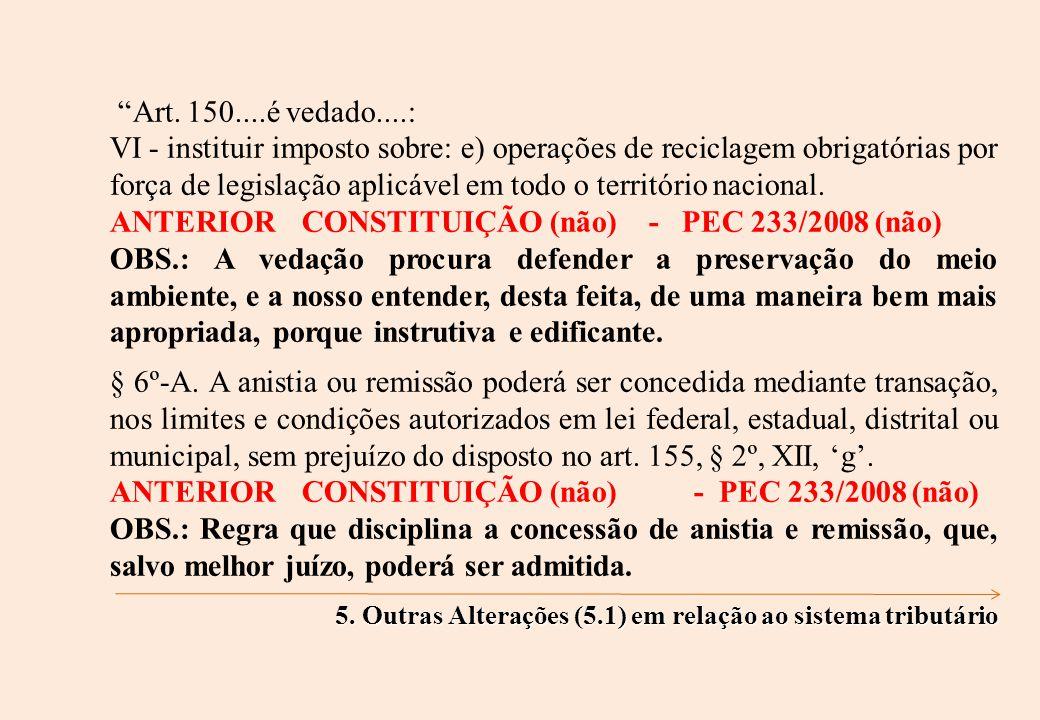Art. 150....é vedado....: VI - instituir imposto sobre: e) operações de reciclagem obrigatórias por força de legislação aplicável em todo o território