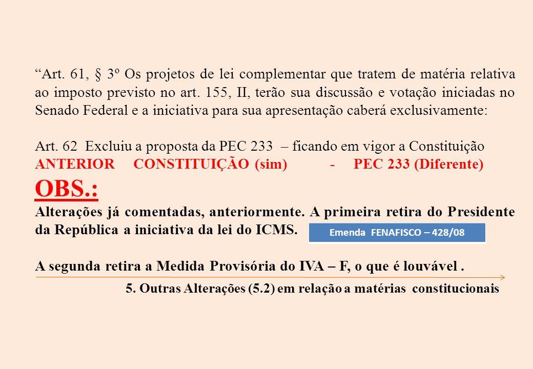 Art. 61, § 3º Os projetos de lei complementar que tratem de matéria relativa ao imposto previsto no art. 155, II, terão sua discussão e votação inicia