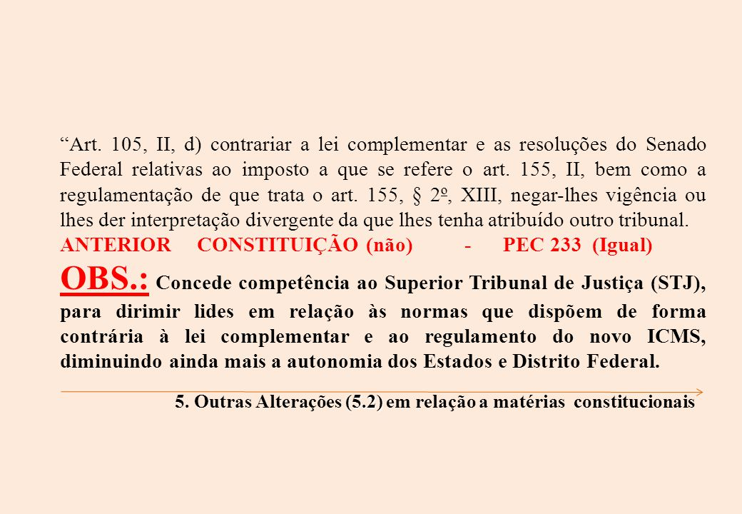 Art. 105, II, d) contrariar a lei complementar e as resoluções do Senado Federal relativas ao imposto a que se refere o art. 155, II, bem como a regul