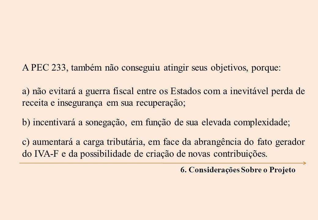 6. Considerações Sobre o Projeto A PEC 233, também não conseguiu atingir seus objetivos, porque: a) não evitará a guerra fiscal entre os Estados com a