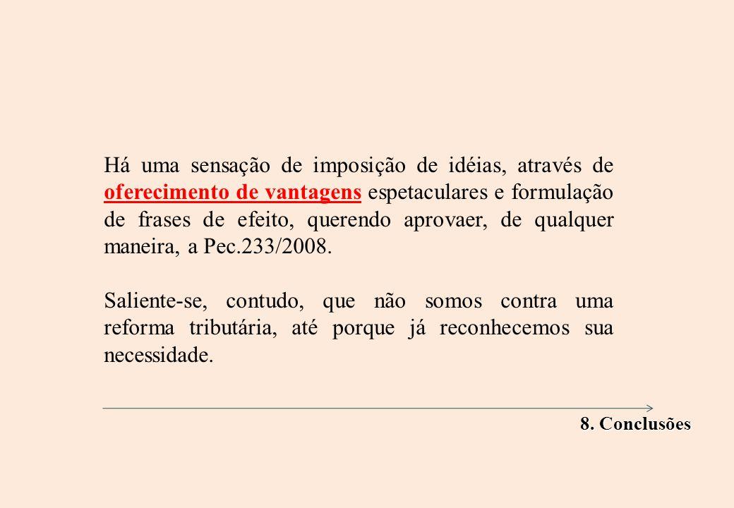 Há uma sensação de imposição de idéias, através de oferecimento de vantagens espetaculares e formulação de frases de efeito, querendo aprovaer, de qualquer maneira, a Pec.233/2008.
