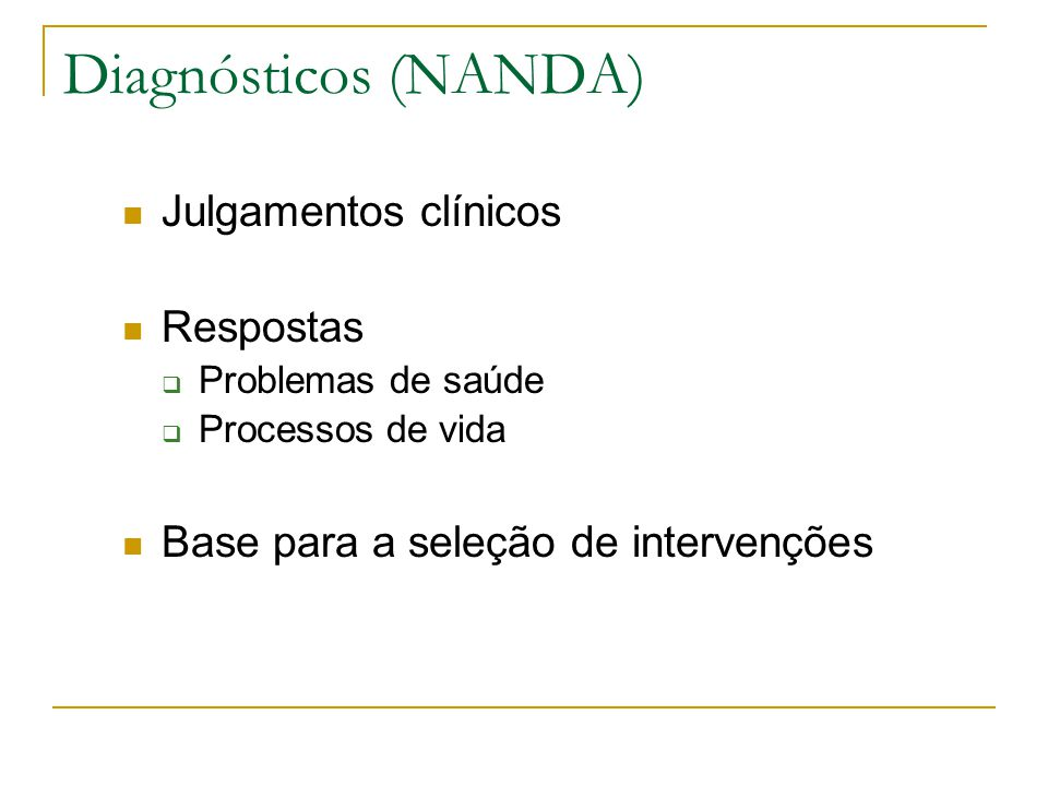 Diagnósticos (NANDA) Julgamentos clínicos Respostas Problemas de saúde Processos de vida Base para a seleção de intervenções