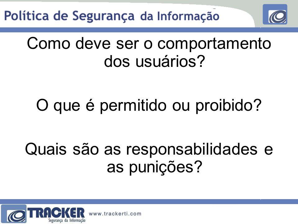Como deve ser o comportamento dos usuários? O que é permitido ou proibido? Quais são as responsabilidades e as punições?