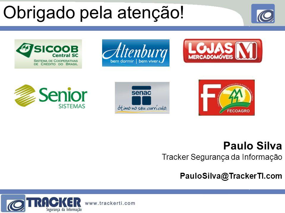 Obrigado pela atenção! Paulo Silva Tracker Segurança da Informação PauloSilva@TrackerTI.com