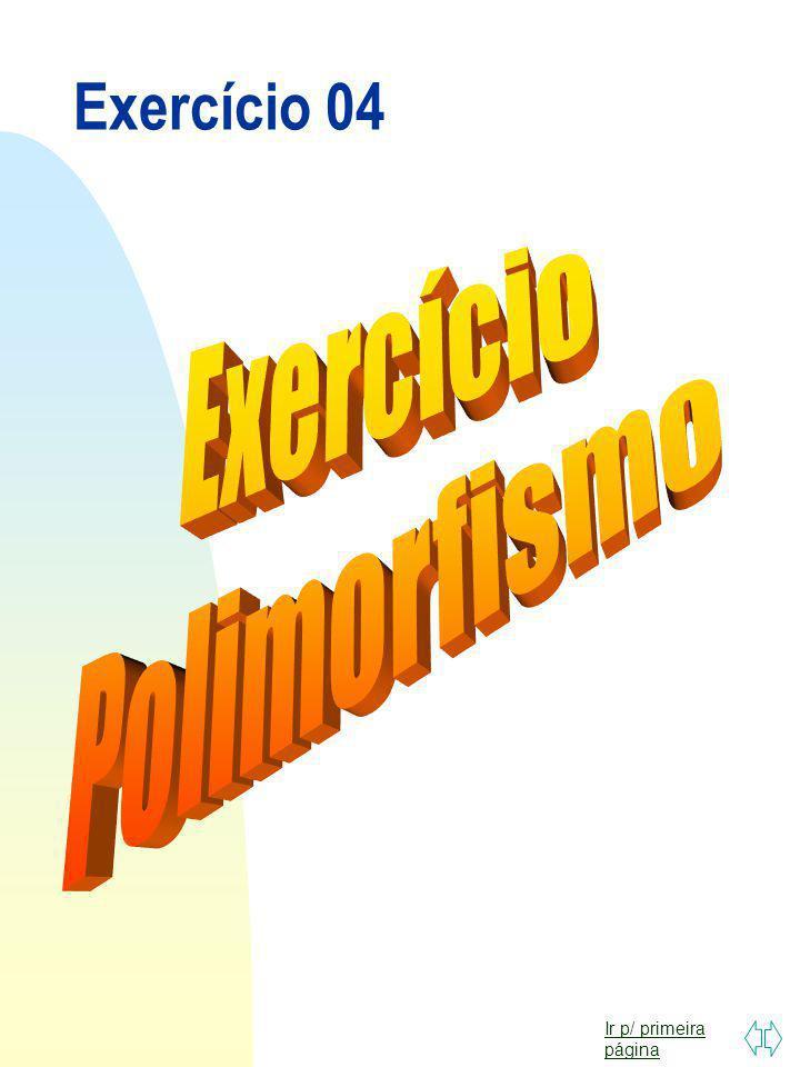 Ir p/ primeira página Redesenhar (NovoCentro:Ponto); MoverFigura (NovoCentro:Ponto) {... Redesenhar (NovoCentro);... } Polimorfismo - Exemplo