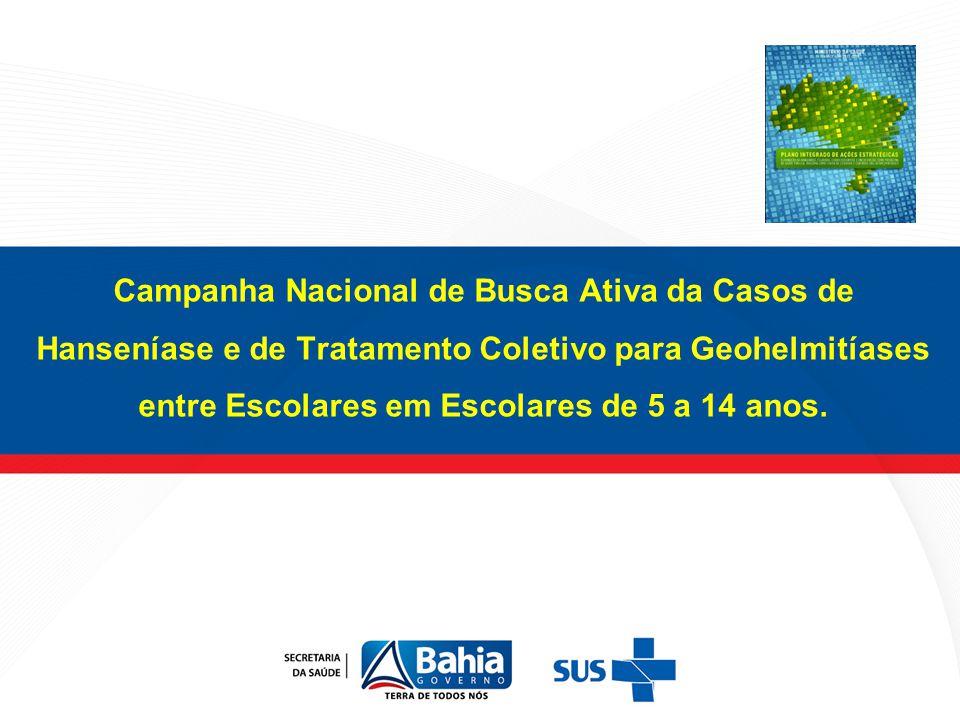 Campanha Nacional de Busca Ativa da Casos de Hanseníase e de Tratamento Coletivo para Geohelmitíases entre Escolares em Escolares de 5 a 14 anos.