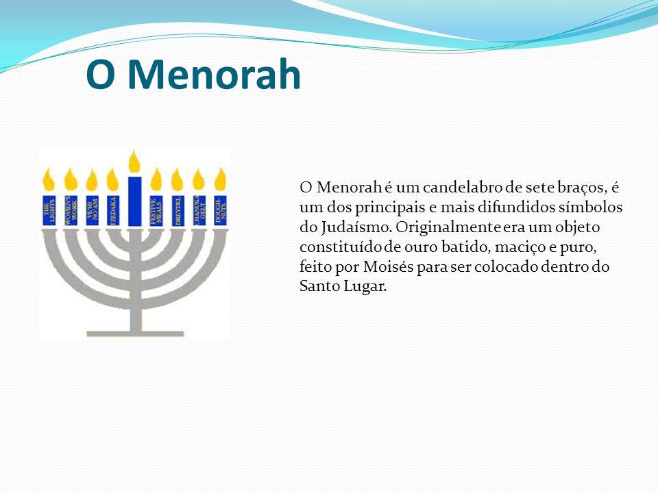 O Menorah O Menorah é um candelabro de sete braços, é um dos principais e mais difundidos símbolos do Judaísmo. Originalmente era um objeto constituíd