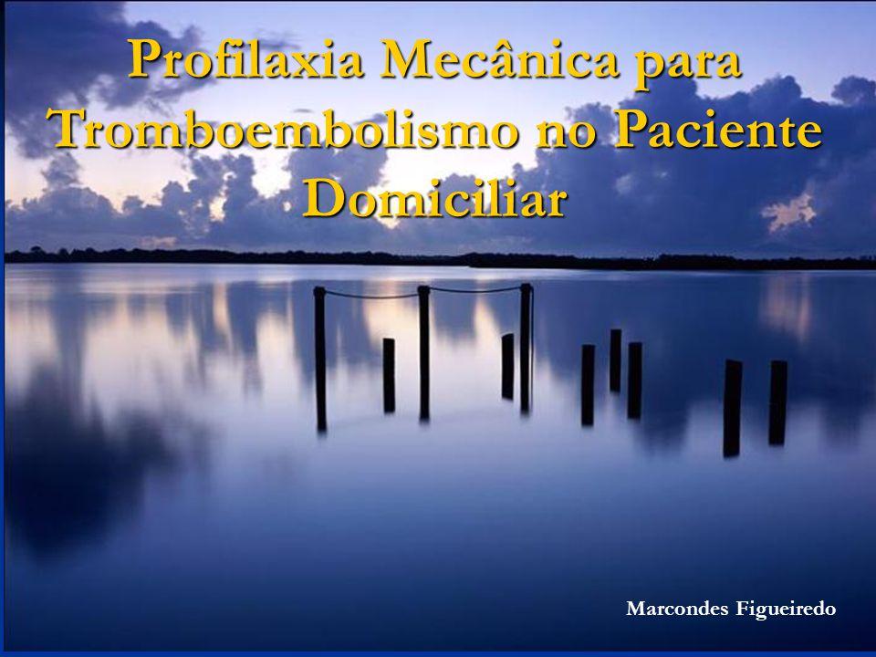 Profilaxia Mecânica para Tromboembolismo no Paciente Domiciliar Marcondes Figueiredo