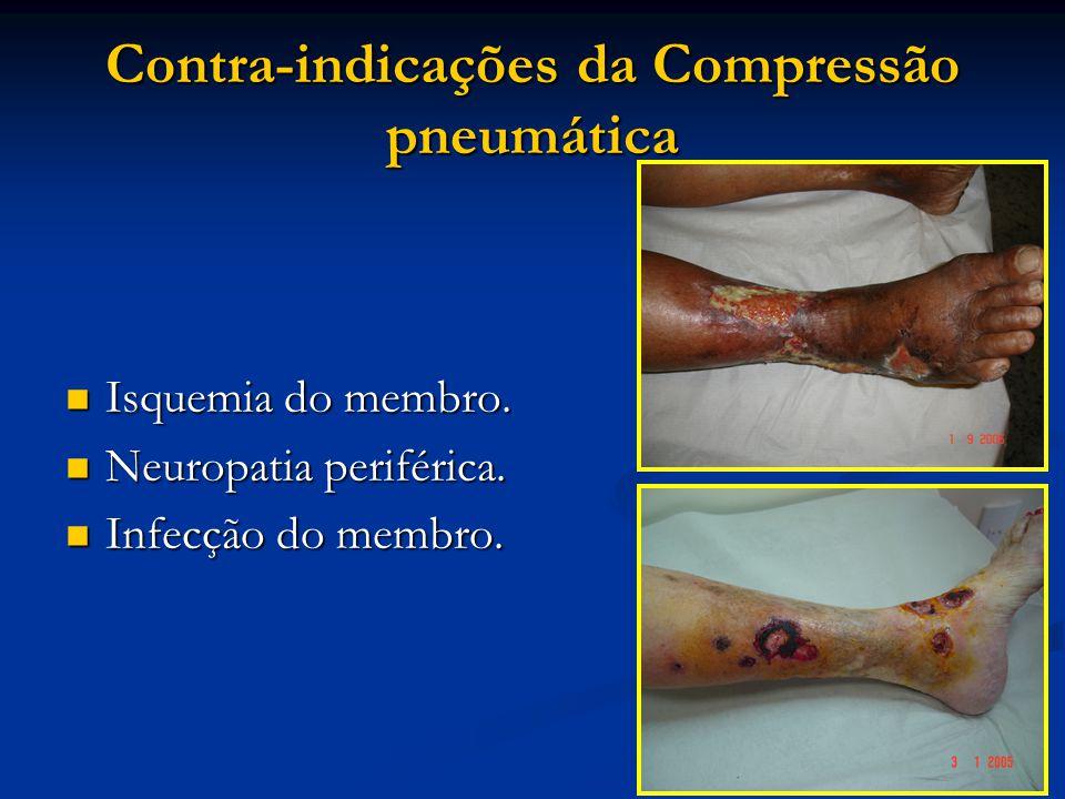 Contra-indicações da Compressão pneumática Isquemia do membro. Isquemia do membro. Neuropatia periférica. Neuropatia periférica. Infecção do membro. I