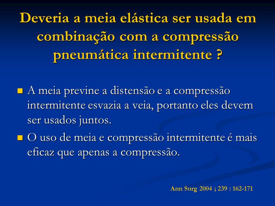 Deveria a meia elástica ser usada em combinação com a compressão pneumática intermitente .