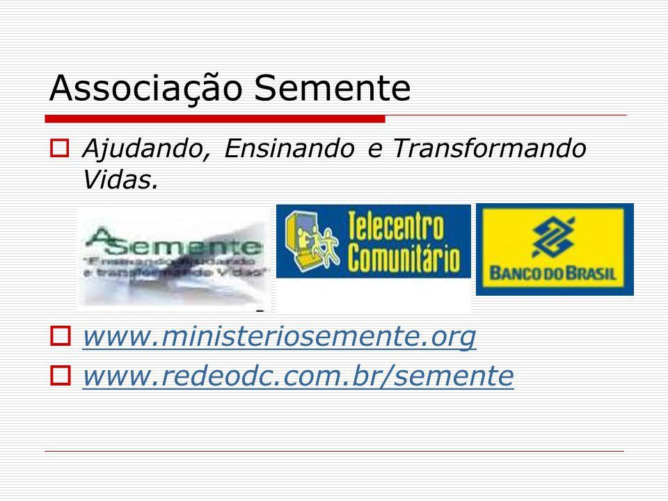 Associação Semente Ajudando, Ensinando e Transformando Vidas. www.ministeriosemente.org www.redeodc.com.br/semente