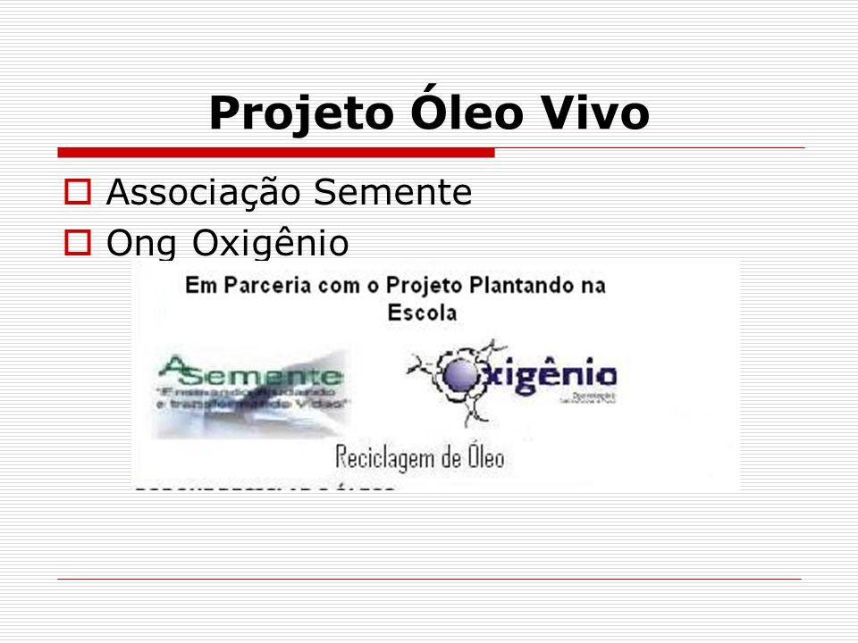 Projeto Óleo Vivo Associação Semente Ong Oxigênio