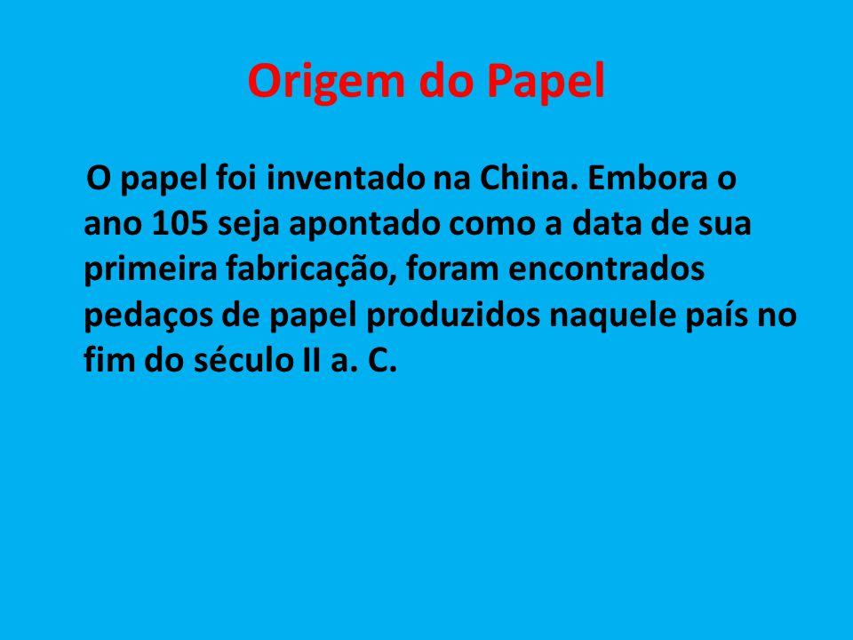 Origem do Papel O papel foi inventado na China.