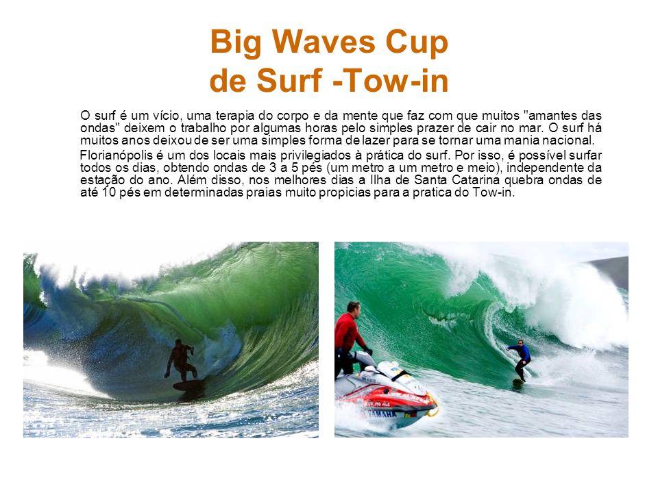 Big Waves Cup de Surf -Tow-in O surf é um vício, uma terapia do corpo e da mente que faz com que muitos