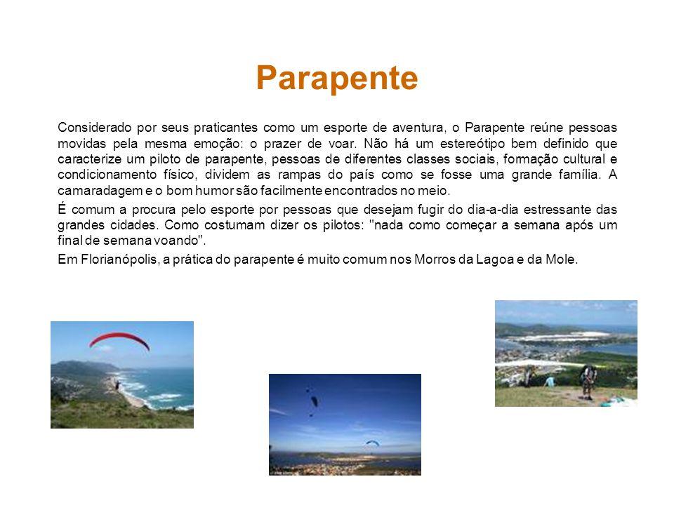 Parapente Considerado por seus praticantes como um esporte de aventura, o Parapente reúne pessoas movidas pela mesma emoção: o prazer de voar. Não há