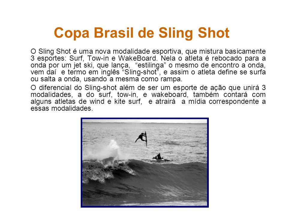 Copa Brasil de Sling Shot O Sling Shot é uma nova modalidade esportiva, que mistura basicamente 3 esportes: Surf, Tow-in e WakeBoard. Nela o atleta é