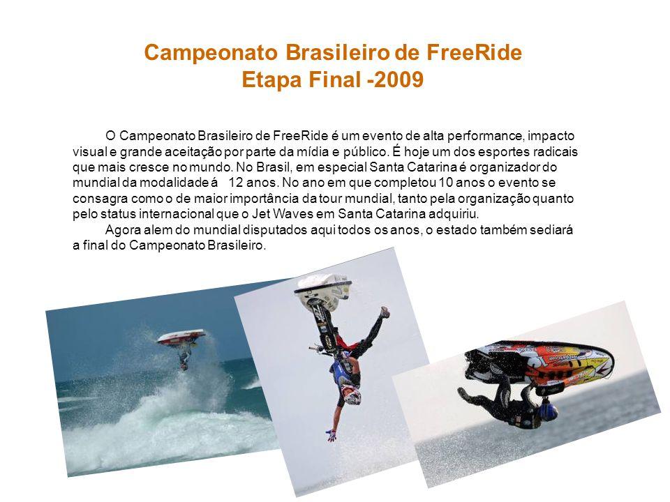 Campeonato Brasileiro de FreeRide Etapa Final -2009 O Campeonato Brasileiro de FreeRide é um evento de alta performance, impacto visual e grande aceit